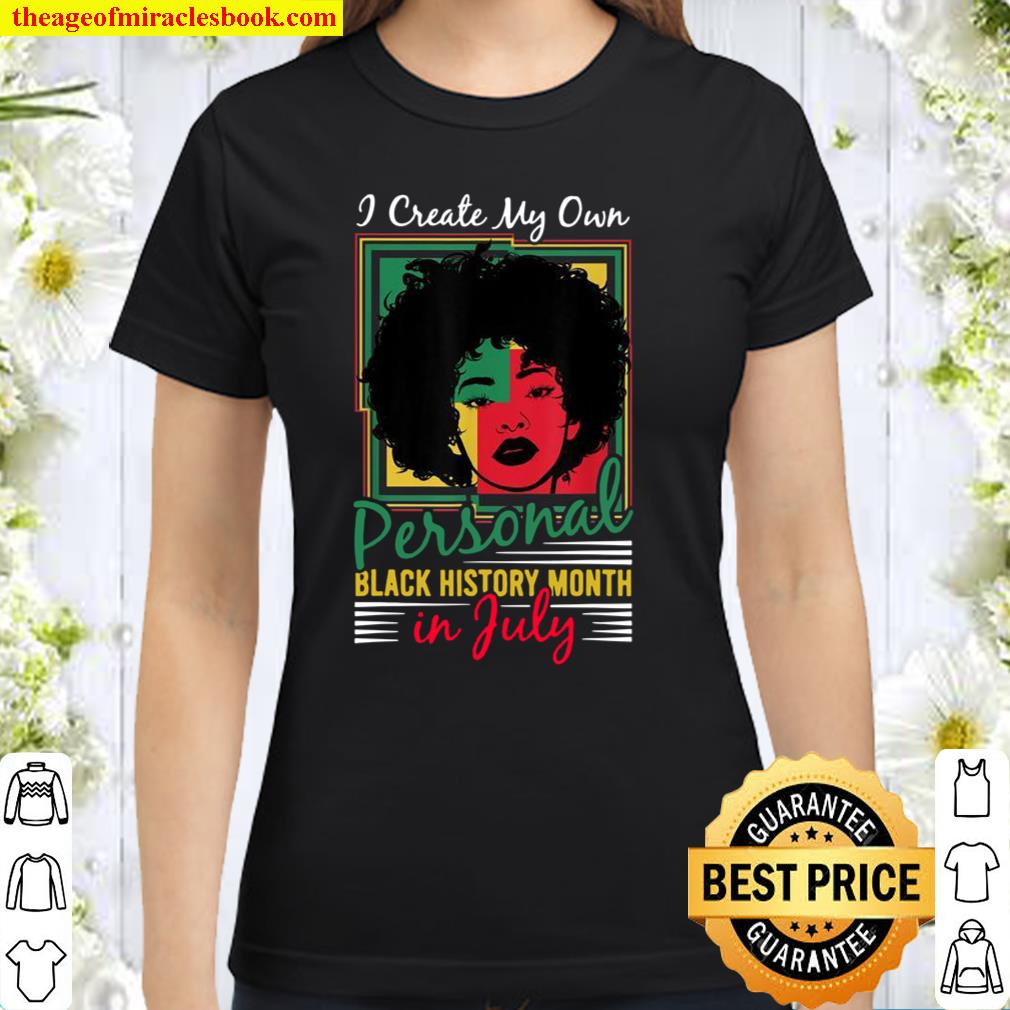 July Birthday Afro Girl Queen Create Black History Month Classic Women T-Shirt