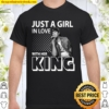 Just A Girl In Love With Her KING Shirt