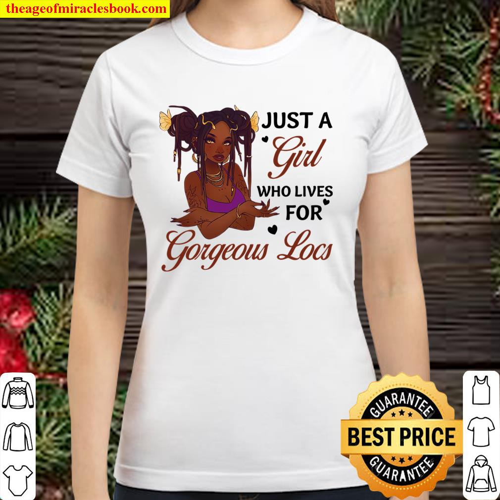 Just A Girl Who Lives For Gorgeous Locs Classic Women T-Shirt