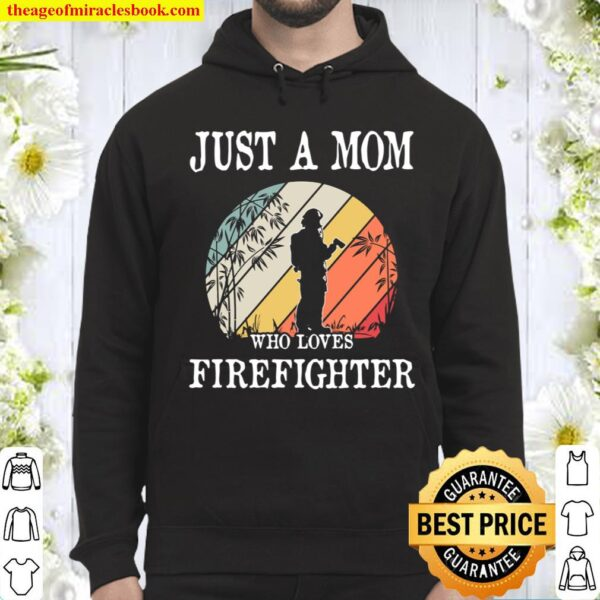 Just A Mom Who Loves Firefighter Hoodie