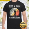 Just A Mom Who Loves Firefighter Shirt
