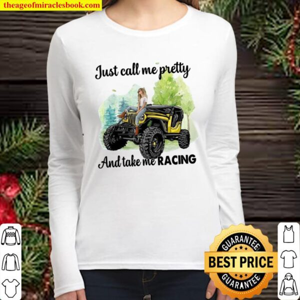 Just Call Me Pretty And Take Me Racing Women Long Sleeved