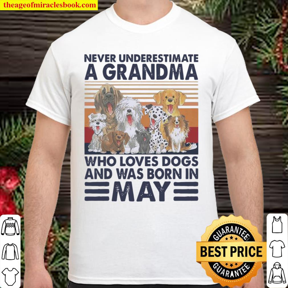 Never Underestimate A Grandma Who Loves Dogs And Was Born In May Vinta Shirt