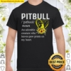 Pitbull An Adorable Creature Who Leaves Paw Prints On My Heart Shirt