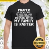 Prayer Is The Best Way To Meet Your Lord But Messing With My Family Is Shirt