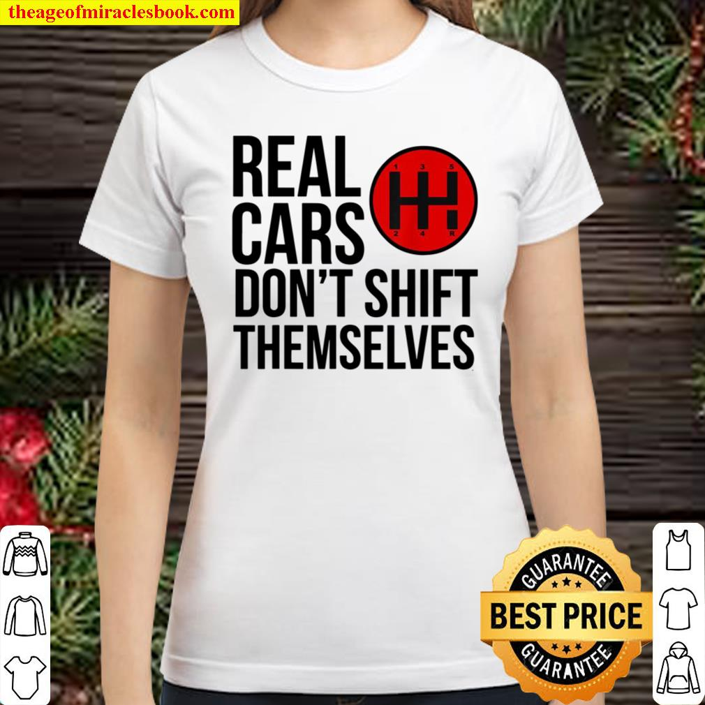 Real Cars Don't Shift Themselves Manual Transmission Classic Women T-Shirt