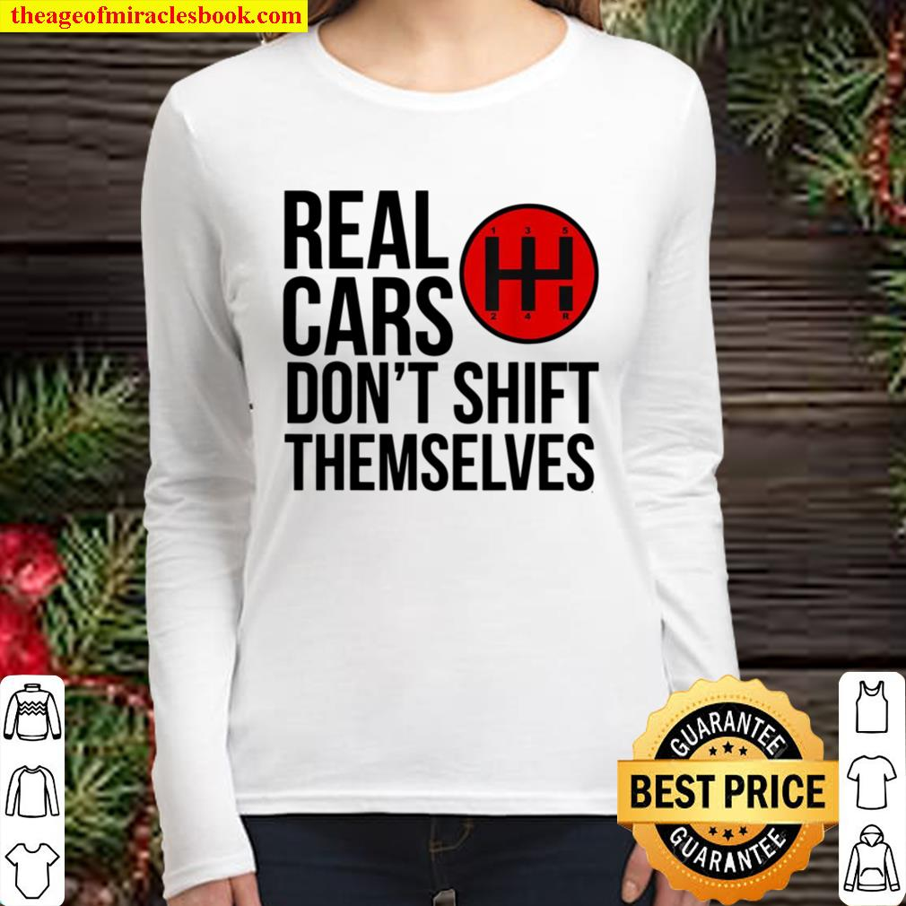 Real Cars Don't Shift Themselves Manual Transmission Women Long Sleeved