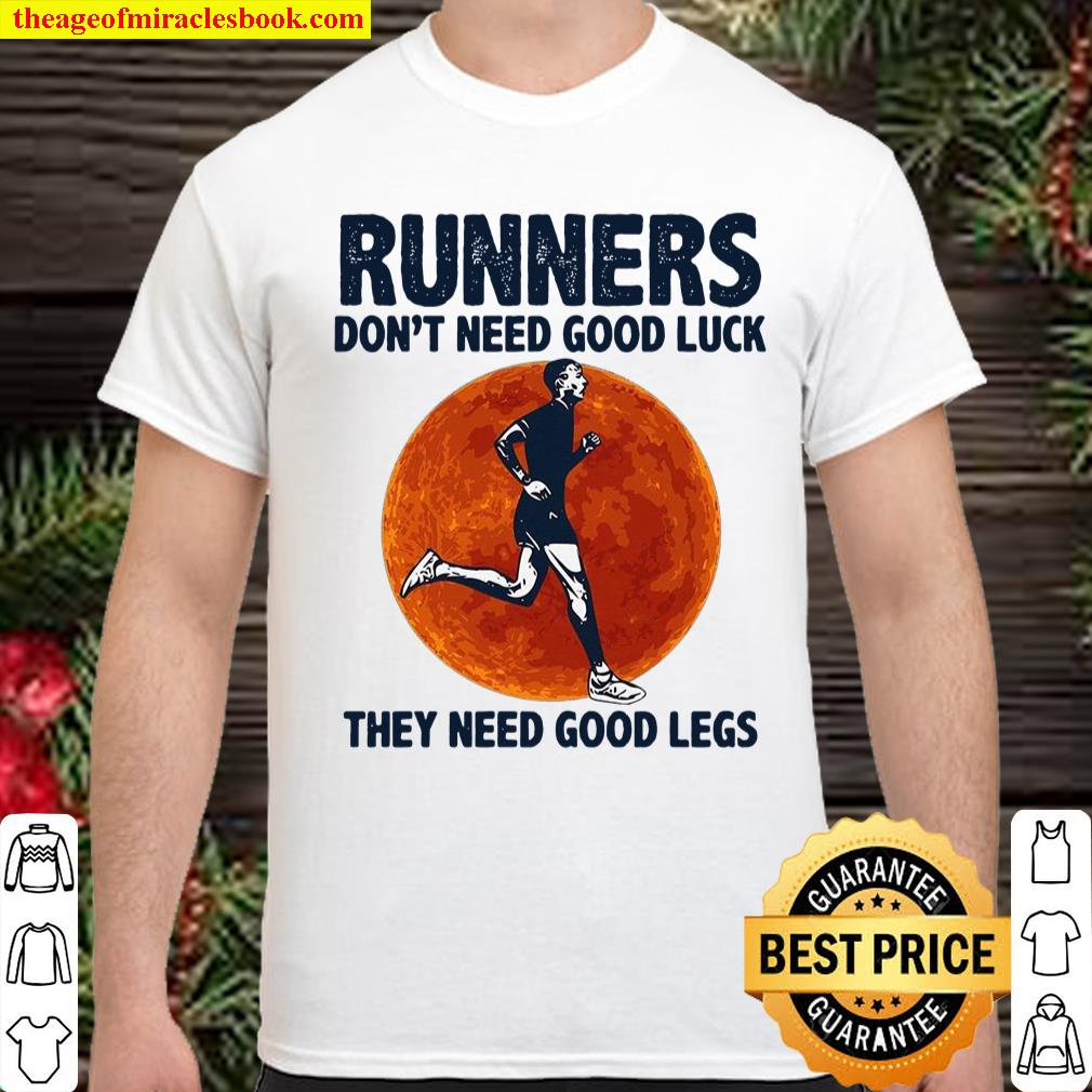 Runners Don't Need Good Luck They Need Good Legs Shirt