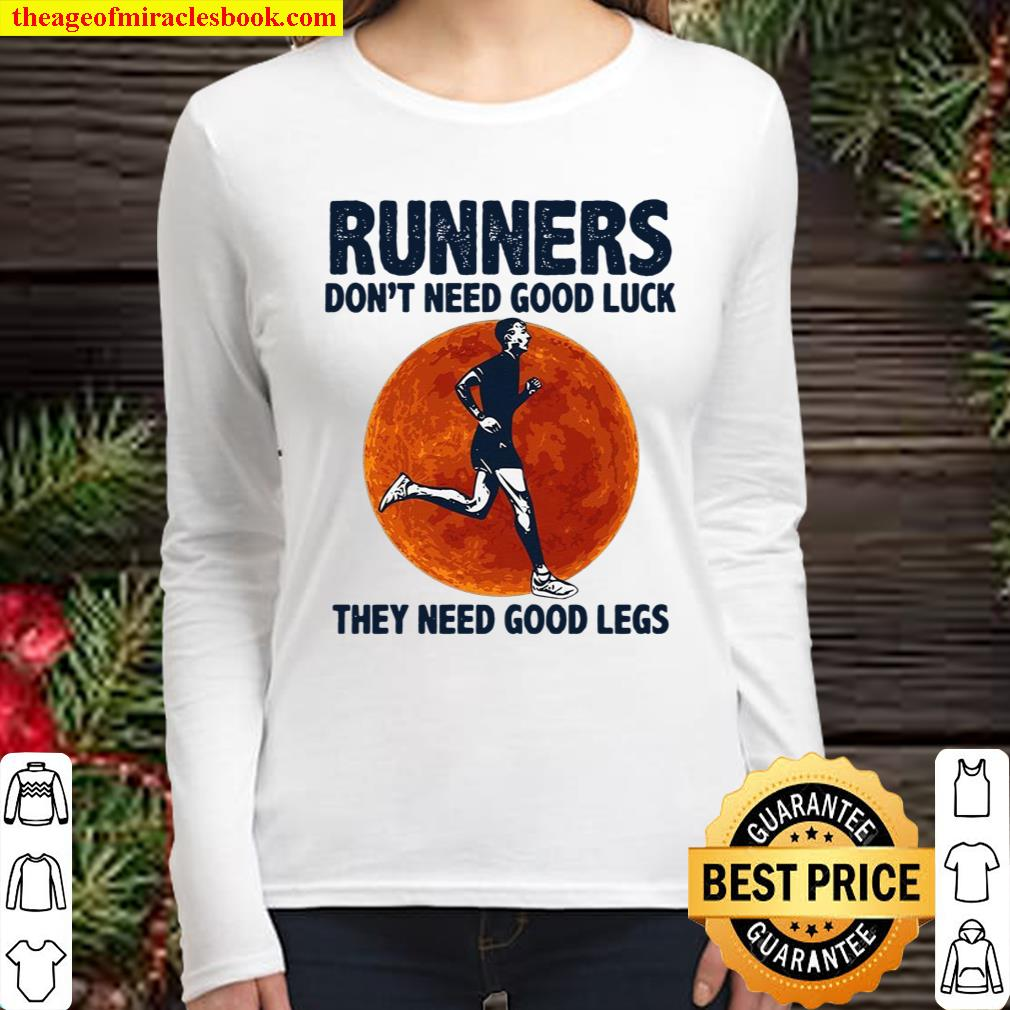 Runners Don't Need Good Luck They Need Good Legs Women Long Sleeved