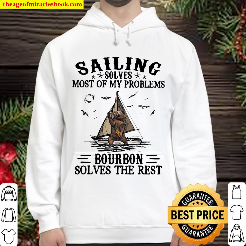 Sailing Solves Most Of My Problems Bourbon Solves The Rest Bear Hoodie