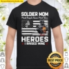 Soldier Mom Most People Never Meet Their Heroes I Raised Mine Shirt