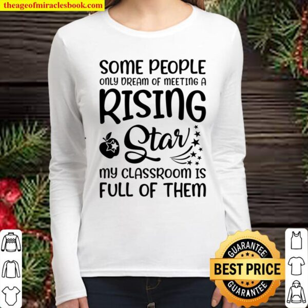 Some People Only Dream Of Meeting A Rising Star My Classroom Is Full O Women Long Sleeved