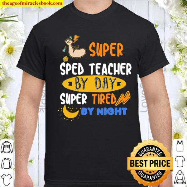 Super SPED Teacher By Day Super Tired By Night Shirt