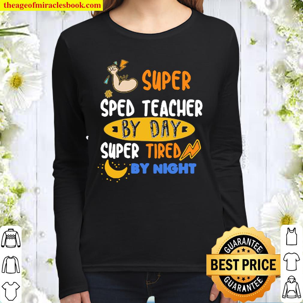 Super SPED Teacher By Day Super Tired By Night Women Long Sleeved