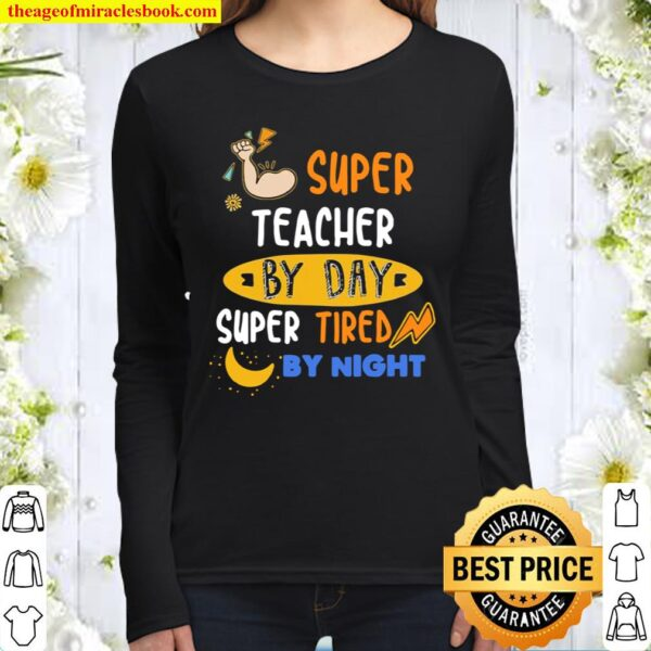 Super Teacher By Day Super Tired By Night Women Long Sleeved