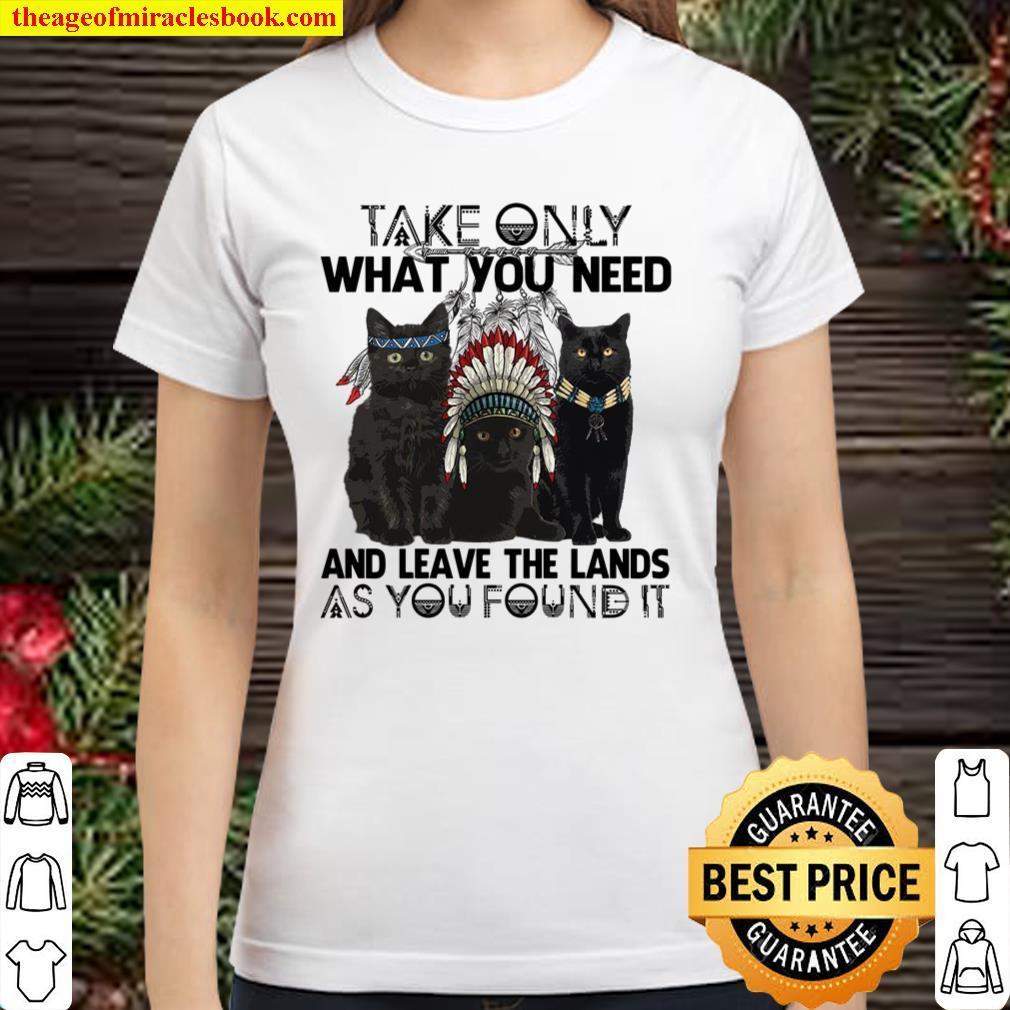 Take Only What You Need And Leave The Lands As You Found It Classic Women T-Shirt