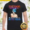 Tattoos Are Better Than Love They Hurt Once But Stay Forever Shirt