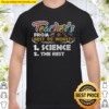 Teacher's from best to worst 1 science 2 the rest Shirt