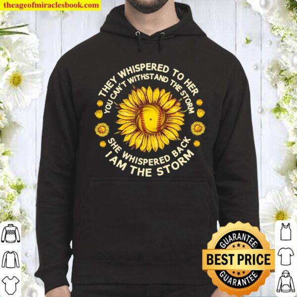 They Whispered To Her You Can't Withstand The Storm Sunflower Baseball Hoodie