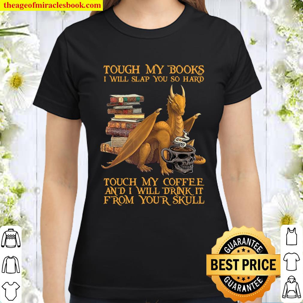 Tough My Books I Will Slap You So Hard Touch My Coffee And I Will Drin Classic Women T-Shirt