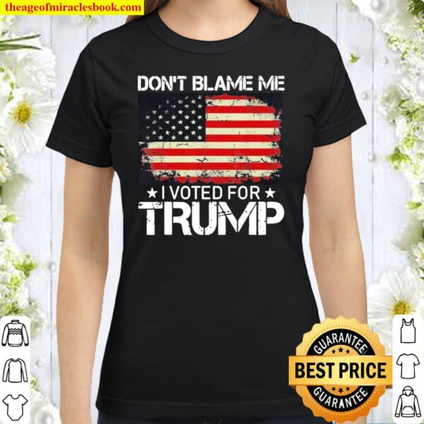 Vintage Don't Blame Me I Voted For Trump Usa Flag Classic Women T-Shirt