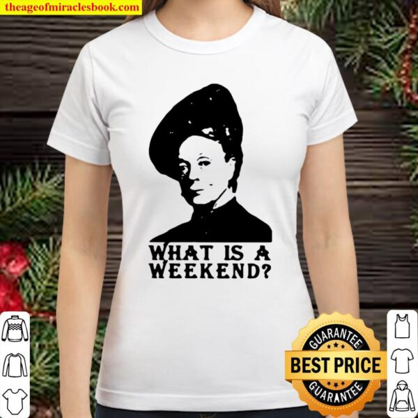 Violet Crawley What Is A Weekend Amazing Classic Women T-Shirt