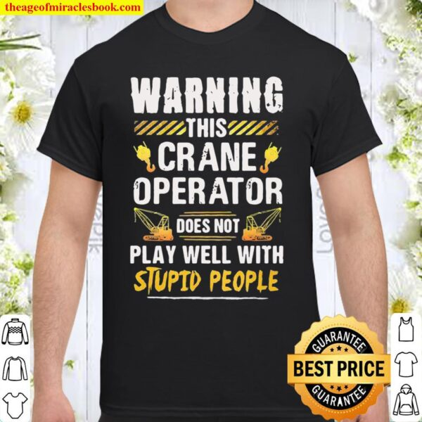 Warning this Crane Operator Does Not play Well With Stupid People Shirt