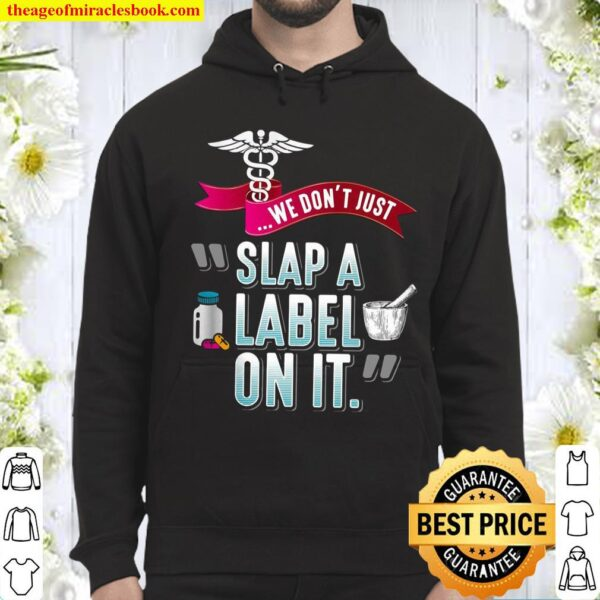 We Don't Just Slap A Label On It Hoodie