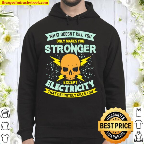 What Doesn't Kill You Only Makes You Stronger Electrician Hoodie