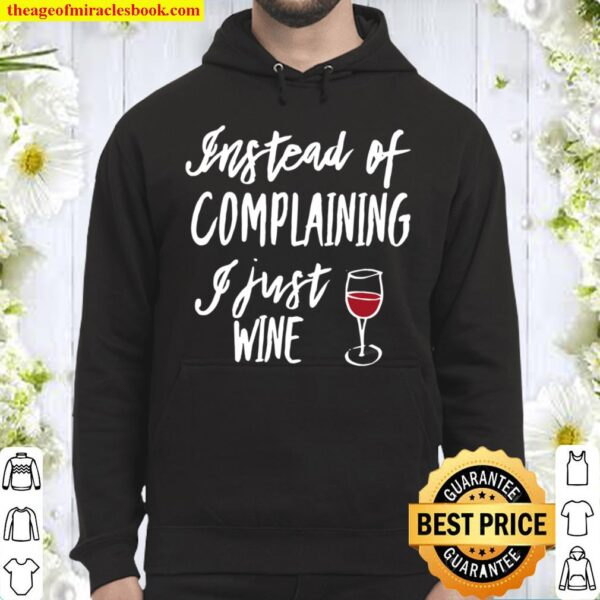 Womens Instead Of Complaining I Just Wine, By Yoray Hoodie