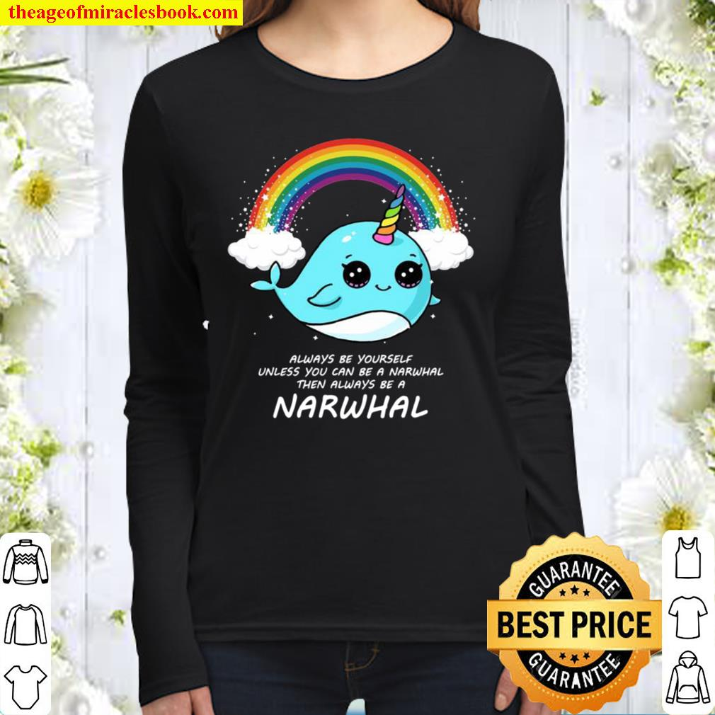 Always Be Yourself Unless You Can Be A Narwhal Süß Narwal Women Long Sleeved