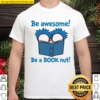 Be Awesome Be A Book Nut Shirt