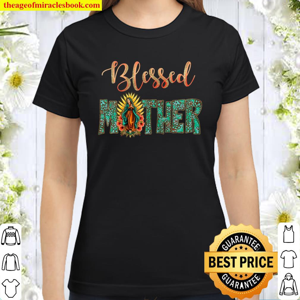 Blessed Mother,Madre,Virgen De Guadalupe,Virgin Mary,Mexican Classic Women T-Shirt