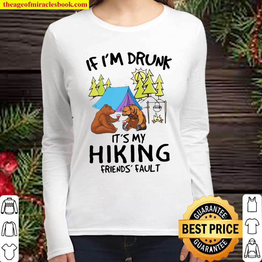 Camping bear If I'm drunk it's my hiking friends' fault Women Long Sleeved