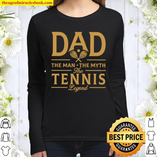 Dad the man the myth the tennis legend Women Long Sleeved