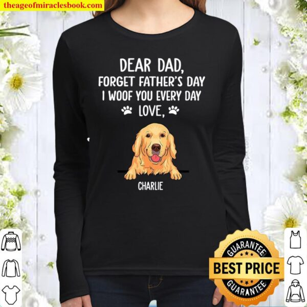Dear Dad Forget Father's Day I Woof You Every Day Love Charlie Women Long Sleeved