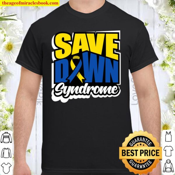 Down Syndrome Awareness Shirts Special Support Save Perfect Shirt