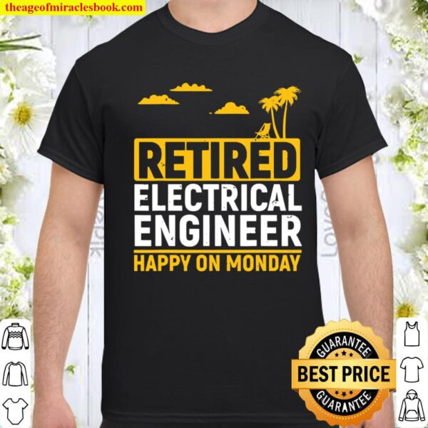 Funny Electrical Engineer Retired Retirement Gift Retired Shirt