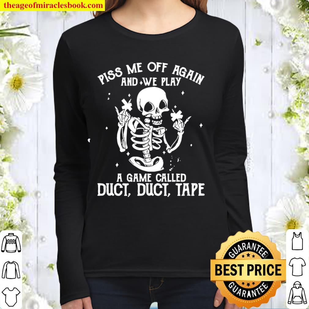 Funny White Skeleton Piss Me Off Again And We Play A Game Called Duct Women Long Sleeved