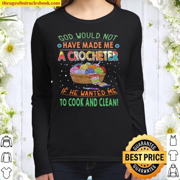 God Would Not Have Made Me A Crocheter If He Wanted Me To Cook And Cle Women Long Sleeved