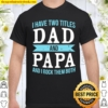 I Have Two Titles Dad _ Papa Father Grandpa Shirt