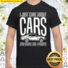 I Just Care About Cars Funny Car Lover Enthusiasts Shirt