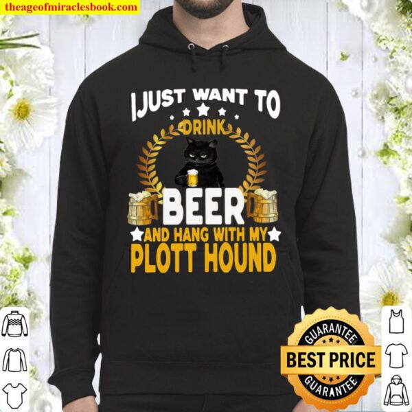 I Just Want To Drink Beer And Hang With My Plott Hound Hoodie