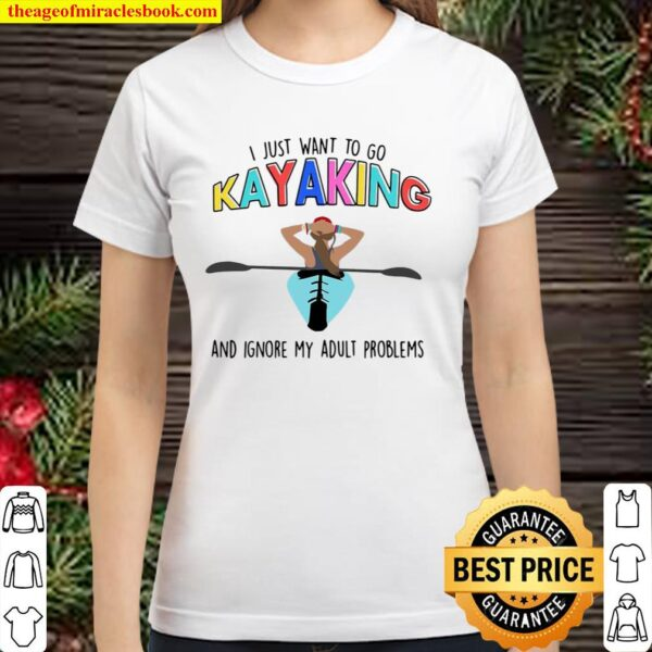 I Just Want To Go Kayaking And Ignore My Adult Problems Classic Women T-Shirt