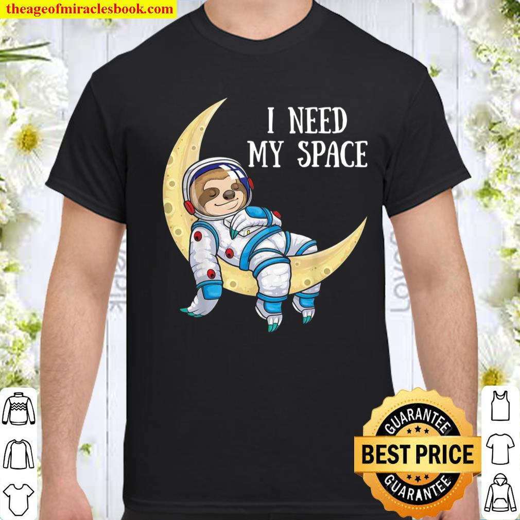 I Need Space Sloth Astronaut Moon Galaxy Outer Space Shirt
