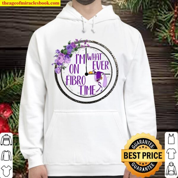 I'm What On Ever Fibro Time Hoodie