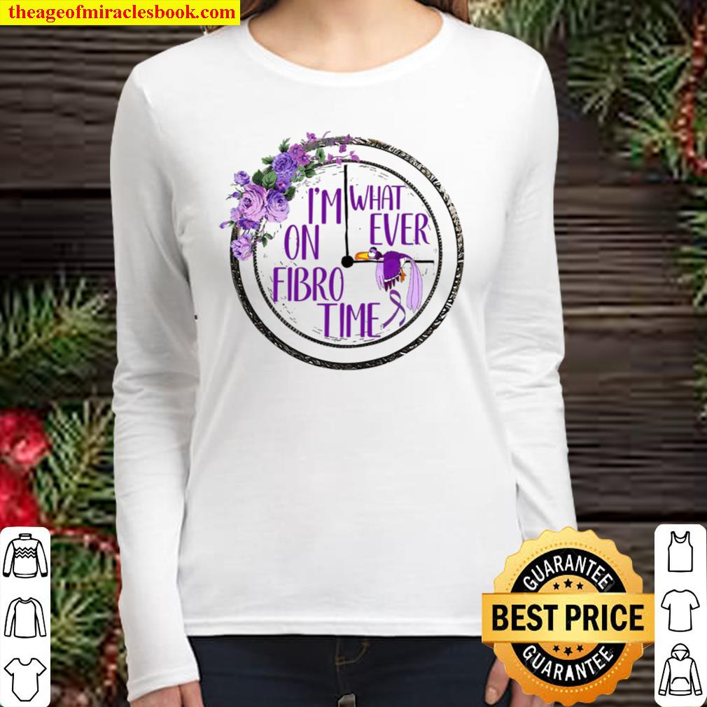 I'm What On Ever Fibro Time Women Long Sleeved