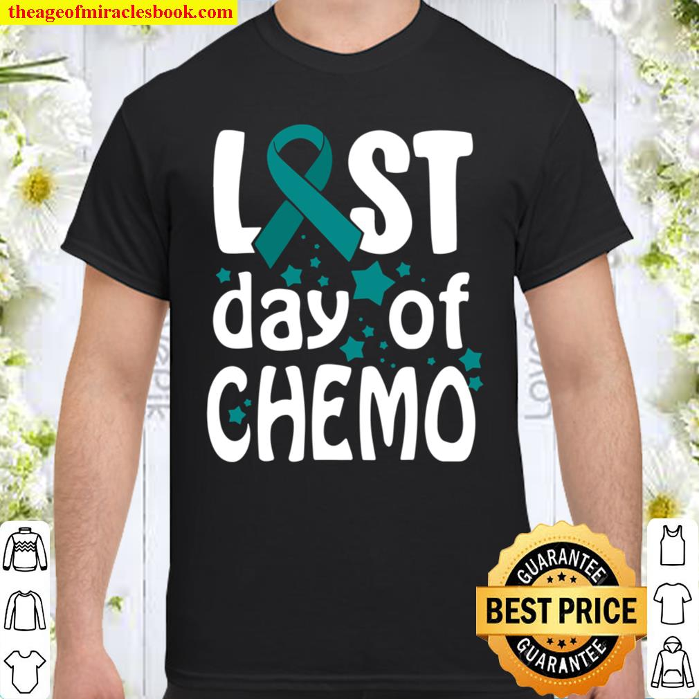 Last Day Of Chemo Ovarian Cancer Awareness Shirt