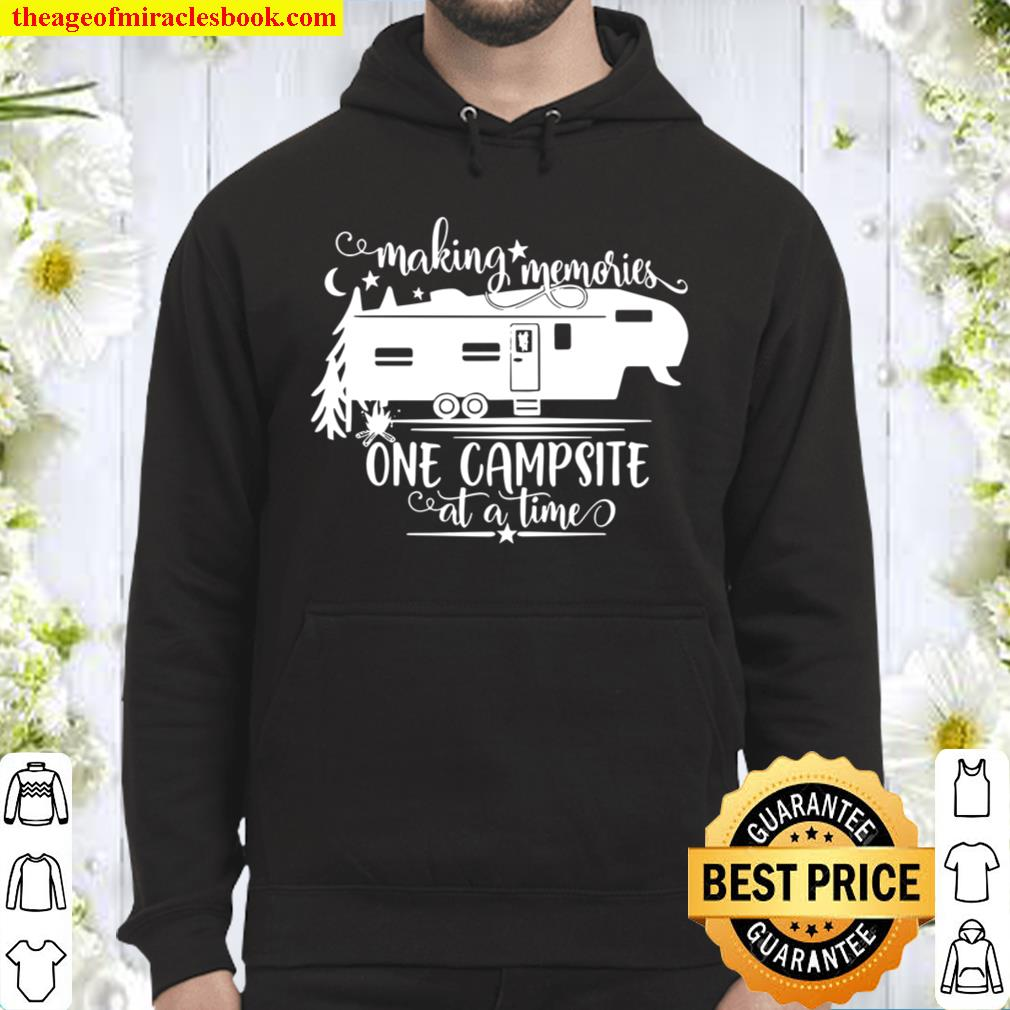 Making Memories One Campsite At A Time – Camping Camper Hoodie