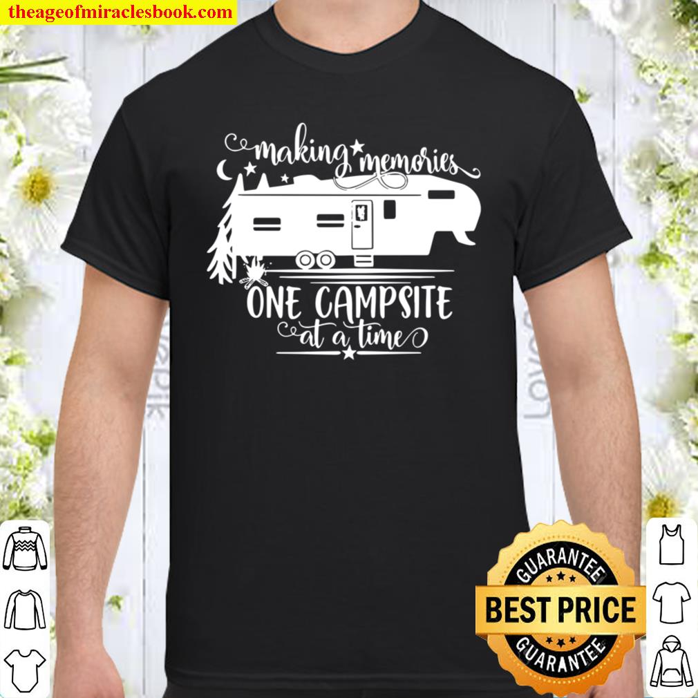 Making Memories One Campsite At A Time – Camping Camper Shirt